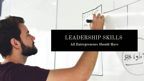 Leadership Skills All Entrepreneurs Should Have